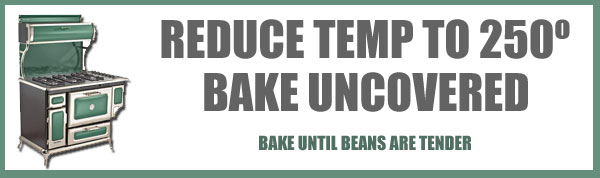 Baked Beans, reduce temp and bake uncovered.